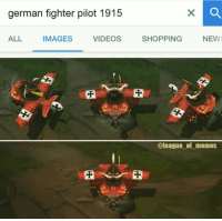 Memes, 🤖, and German: german fighter pilot 1915  ALL  IMAGES  VIDEOS  SHOPPING  NEWS  @league of memes = LeagueMemes ft. Wingolos =  Wingolos www.youtube.com/c/wingolos www.twitch.tv/wingolos