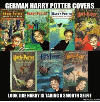 Memes, 🤖, and Potter: GERMAN HARRY POTTERCOVERS  MARRY POTTER HARRY POTTER  HARRY POTTER  INDDEl SIEIN DEL VEISEN  Harry Potter  Hori  LOOK LIKE HARRYIS TAKING A SMOOTH SELFIE  MEMEFUL COM Final fight with Voldemort ... but first let me take a selfie. Follow @9gag @9gagmobile 9gag harrypotter bookcover selfie