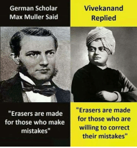 "Memes, Scholar, and Mistakes: German Scholar  Max Muller Said  Vivekanand  Replied  ""Erasers are made  for those who make  mistakes""  "" Erasers are made  for those who are  willing to correct  their mistakes"" 👏👏👏"