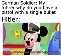 Hitlers fateful last words to his troops before fleeing to his Berlin bunker (circa 1945, colourized): German Soldier: My  fuhrer why do you have a  pistol with a single bullet  Hitler:  IIM  l help us later  s a  0O Hitlers fateful last words to his troops before fleeing to his Berlin bunker (circa 1945, colourized)