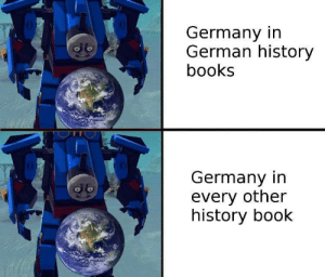 Germany Is thicc: Germany in  German history  books  Germany in  every other  history book Germany Is thicc