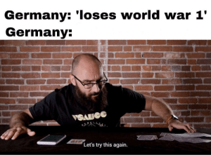 Germany, World, and World War 1: Germany: 'Ioses world war 1'  Germany:  VSAUGE  Let's try this again germany? more like gamers