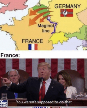 Belgium, News, and Fox News: GERMANY  Maginot  line  FRANCE  France:  You weren't supposed to do that  FOx  NEWS  STATE  UNION  MemeCenter.com Belgium put up a pretty good fight ngl