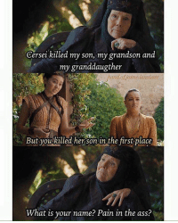 Shots fired gameofthrones thronesmemes got hbo asoiaf gameofthronesfamily gameofthronesfan gameofthroneshbo game: Gersei killed my son, my grandson and  my granddaugther  fhand.ofjaime lanrister  handof jaime lanreister  But you killed her sonin the first place  But youkilled her sonun the first place  What is your name? Pain in the ass? Shots fired gameofthrones thronesmemes got hbo asoiaf gameofthronesfamily gameofthronesfan gameofthroneshbo game