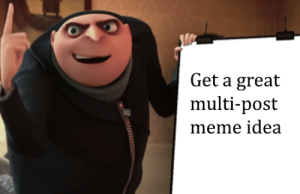 Multi: Get a great  multi-post  meme idea