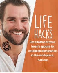 Dank, Funny, and Power: Get a tattoo of your  boss's spouse to  establish dominance  in the workplace.  FUNNY DIE Power move.
