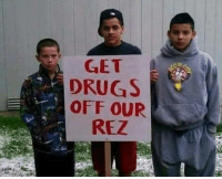 Drugs, Native American, and Get: GET  DRUGS  OFF OUR  REZ Aho