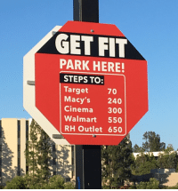 """Target, Tumblr, and Walmart: GET FIT  PARK HERE  STEPS TO:  Target  Macy's 240  Cinema 300  Walmart 550  RH Outlet 650  70 <p><a href=""""http://diary-of-a-chinese-kid.com/post/164600870439/what-a-healthy-parking-lot"""" class=""""tumblr_blog"""" target=""""_blank"""">diary-of-a-chinese-kid</a>:</p><blockquote><p>What a healthy parking lot</p></blockquote>"""