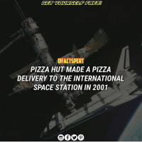 PizzaHut became the first company in history to deliver pizza straight to the pioneers living in outer space on the InternationalSpaceStation (ISS). The creation and delivery of the world's first space-consumable pizza was the culmination of nearly a year of collaboration between Pizza Hut and Russian food scientists. After months of rigorous testing, the Pizza Hut pizza made the landmark, trans-atmospheric journey to become the only pizza ever delivered to and eaten by people living in space. it costed them around $1 million dollar ⠀⠀⠀⠀ ⠀⠀⠀⠀⠀⠀⠀↗️↙️ @Factspert: GET GET YOURSELF FAGT  DFACTSPERT  PIZZA HUT MADE A PIZZA  DELIVERY TO THE INTERNATIONAL  SPACE STATION IN 2001 PizzaHut became the first company in history to deliver pizza straight to the pioneers living in outer space on the InternationalSpaceStation (ISS). The creation and delivery of the world's first space-consumable pizza was the culmination of nearly a year of collaboration between Pizza Hut and Russian food scientists. After months of rigorous testing, the Pizza Hut pizza made the landmark, trans-atmospheric journey to become the only pizza ever delivered to and eaten by people living in space. it costed them around $1 million dollar ⠀⠀⠀⠀ ⠀⠀⠀⠀⠀⠀⠀↗️↙️ @Factspert