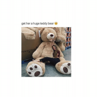 I'll just buy myself this bear: get her a huge teddy bear  UN 93' PLUS I'll just buy myself this bear