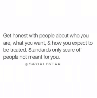 """Scare, Star, and World: Get honest with people about who you  are, what you want, & how you expect to  be treated. Standards only scare off  people not meant for you  a Q WORLD STAR """"Be Straight Up From The Jump..."""" 💯 @QWorldstar https://t.co/XNP1ikVtxW"""