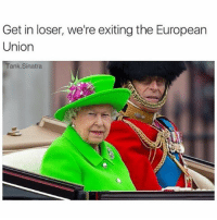 We out this b. (@tank.sinatra) thenewsclan boybye eu brexit haha dead: Get in loser, we're exiting the European  Union  Tank Sinatra We out this b. (@tank.sinatra) thenewsclan boybye eu brexit haha dead