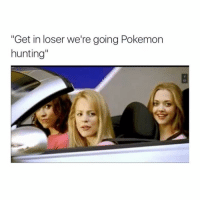 """Pokemon, Hunting, and Girl Memes: """"Get in loser we're going Pokemon  hunting"""" Go vote for @tanamongeau in my bio for the streamy awards cause the TCA's are lame 😇"""