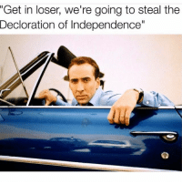 "Nic Cage is my national treasure💚 (Follow @carteltwins for more laughs): ""Get in loser, we're going to steal the  Decoration of Independence"" Nic Cage is my national treasure💚 (Follow @carteltwins for more laughs)"
