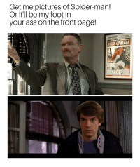 Foot In Your Ass: Get me pictures of Spider-man!  Or it'll be my foot in  your ass on the front page!  AILY&BUGLE  MENACE