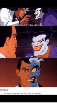 Memes, Two-Face, and 🤖: Get out of my face, clown.  Which one?  brokenguill:  The second worst burn that Two Face has ever felt. RT if u cryd