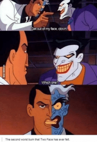 Dank, 🤖, and Ice: Get out of my face, cown  Which one?  The second worst burn that Two Face has ever felt. He's probably going to need more than ice for that burn! http://9gag.com/gag/aLB8X05?ref=fbp