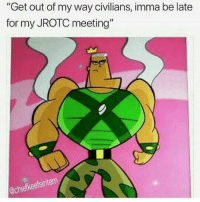 "Funny, My Way, and Move: ""Get out of my way civilians, imma be late  for my JROTC meeting""  @chiefkeefsintern Move over you useless humans"