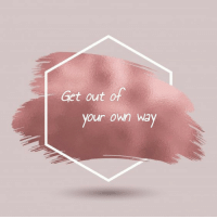 Own, Your Own, and Get: Get out of  your own way
