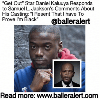 "Memes, Samuel L. Jackson, and Thriller: ""Get Out"" Star Daniel Kaluuya Responds  to Samuel L. Jackson's Comments About  His Casting: ""I Resent That l have To  Prove I'm Black""  @balleralert  Read more: WWW.balleralert.com ""Get Out"" Star Daniel Kaluuya Responds to Samuel L. Jackson's Comments About His Casting: ""I Resent That I have To Prove I'm Black"" - blogged by: @msjennyb ⠀⠀⠀⠀⠀⠀⠀⠀⠀ ⠀⠀⠀⠀⠀⠀⠀⠀⠀ Despite the success of the box-office hit, GetOut, written and directed by ""Key & Peele"" star JordanPeele, the film received slight criticism from actor SamuelLJackson, regarding the decision to cast a black British actor as lead. ⠀⠀⠀⠀⠀⠀⠀⠀⠀ ⠀⠀⠀⠀⠀⠀⠀⠀⠀ The movie, which is described as a ""social thriller,"" followed the interracial relationship between Chris ( DanielKaluuya) and Rose (Allison Williams). In the film, the couple takes a trip to meet Rose's parents, but to Chris' surprise, he discovers a horrific family secret. The film also subtly draws comparisons to the racial issues in America. ⠀⠀⠀⠀⠀⠀⠀⠀⠀ ⠀⠀⠀⠀⠀⠀⠀⠀⠀ In an interview with Hot97, Jackson expressed his opinion about the film's casting, wondering what the movie would have been if a black American had the role as Chris. ⠀⠀⠀⠀⠀⠀⠀⠀⠀ ⠀⠀⠀⠀⠀⠀⠀⠀⠀ ""There are a lot of black British actors that work in this country. All the time,"" he said. ""I tend to wonder what would that movie have been with an American brother who really understands that in a way. Because Daniel grew up in a country where they've been interracial dating for a hundred years. Britain, there's only about eight real white people left in Britain. … So what would a brother from America made of that role? I'm sure the director helped. Some things are universal, but everything ain't."" ⠀⠀⠀⠀⠀⠀⠀⠀⠀ ⠀⠀⠀⠀⠀⠀⠀⠀⠀ Daniel fired back, frustrated that he has to prove and defend his blackness by comparing his struggle based on the black struggle in America. ⠀⠀⠀⠀⠀⠀⠀⠀⠀ ⠀⠀⠀⠀⠀⠀⠀⠀⠀ ""When I'm around black people, I'm made to feel 'other' because I'm dark-skinned,"" he said. ""I've had to wrestle with that, with people going 'You're too black.' Then I come to America, and they say, 'You're not black enough.' I go to Uganda, I can't speak the language. In India, I'm black. In the black community, I'm dark-skinned. In America, I'm British. .....to read the rest log on to BallerAlert.com (clickable link on profile) logon readmore"