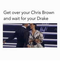 😂😂😂: Get over your Chris Brown  and wait for your Drake 😂😂😂