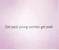 Memes, 🤖, and Woman: Get paid, young woman, get paid