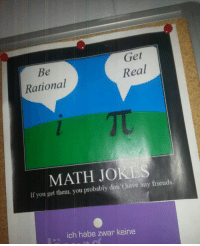 """Friends, Meme, and Tumblr: Get  Re  al  Rational  MATH JO  If you get them, you probably don't have any friends  .ich habe zwar keine <p>Math Humor Is Not For Everyone.<br/><a href=""""http://daily-meme.tumblr.com""""><span style=""""color: #0000cd;""""><a href=""""http://daily-meme.tumblr.com/"""">http://daily-meme.tumblr.com/</a></span></a></p>"""