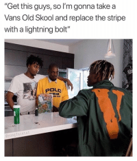 "Friends, Memes, and Vans: ""Get this guys, so I'm gonna take a  Vans Old Skool and replace the stripe  with a lightning bolt  POLO  THE  yungfacetat ⚡️⚡️⚡️via @yungfacetat ➡️ DM 5 FRIENDS FOR A SHOUTOUT"