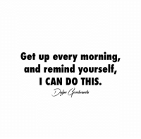 Memes, 🤖, and  I Can Do This: Get up every morning,  and remind yourself,  I CAN DO THIS.  an errebrands You can do this👊 words2success Make sure you follow my personal @dylangerrebrands