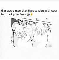 😈😈😈💯 relationships follow ctfu thefuckerywillneverend savage_meme_af nochill savage nochill zerofucksgiven: Get you a man that likes to play with your  butt not your feelings 😈😈😈💯 relationships follow ctfu thefuckerywillneverend savage_meme_af nochill savage nochill zerofucksgiven