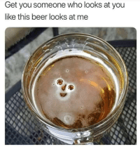 Beer, Smile, and Who: Get you someone who looks at you  like this beer looks at me Everyone deserves to be greeted with a smile like this :) via /r/wholesomememes https://ift.tt/2AyQYFJ