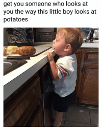 Funny, Lol, and Boy: get you someone who looks at  you the way this little boy looks at  potatoes  oon Lol