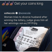 Gave my ex a love letter in class and she threw it out at the end of class without reading 😤 hard on thots season: Get your coins king  Woman tries to divorce husband after  winning the lottery, judge gives him all  her winnings xon.ec/1PYFQlg  xoNecole @xonecol  MEGA  MILLIONS  WIN UP TO $50,000 WITH  THE RED RIBBON CASH  INSTANT TICKET  PLAY TODAY  MEGAPLIER NO  05 24 53 68 73 dP 03 0P  17 27 32 36 60 aP 07 a  1 dtaw(s) 07/01/2016  TOTAL  LOTO 07/02/2016  RB 07/02/20  07/01/201 Gave my ex a love letter in class and she threw it out at the end of class without reading 😤 hard on thots season