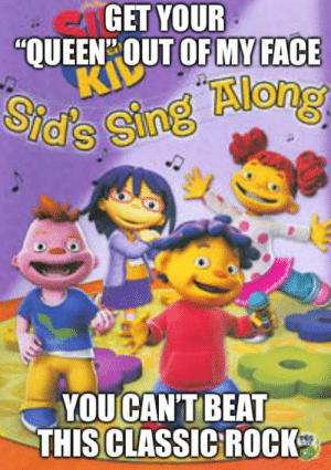 "Only OG Sid the Science kid fans can upvote: GET YOUR  ""OUEEN OUT OFMY FACE  ds Sing Along  0  YOUCAN'T BEAT  THIS CLASSIC ROCK Only OG Sid the Science kid fans can upvote"