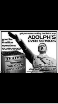 Good, Com, and Jew: get your oven cooking the Reich way  ADOLPHS  OVEN SERVICES  good for  6 million  operations  GUARANTEED  GAS OVEN  SPECIALIST  call (0800 final solution  Jew wonitibelieve it!  mgtlip:com  mgtlip.COT