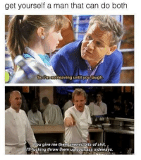 """Fucking, Memes, and Shit: get yourself a man that can do both  leaving untilyou laugh.  u give me them anemic bits of shit,  I'l fucking throw them up yourass sideways <p>Gordon Ramsey via /r/memes <a href=""""http://ift.tt/2tTvbjJ"""">http://ift.tt/2tTvbjJ</a></p>"""