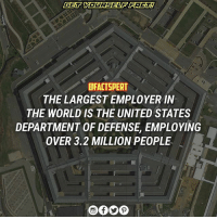 McDonalds, Memes, and Walmart: GET YOURSELF FACTI  DFACTSPERT  THE LARGESTEMPLOYER IN  THE WORLD IS THE UNITED STATES  DEPARTMENT OF DEFENSE EMPLOYING  OVER 3.2 MILLION PEOPLE ↙️ 2 • People's Liberation Army | 2.3 million | CHN 3 • Walmart | 2.3 million | US 4 • McDonald's | 1.9 million | US 5 • National Health Service | 1.7 million | UK 6 • China National Petroleum Corporation | 1.6 million | CHN 7 • State Grid Corporation of China | 1.5 million | CHN 8 • Indian Railways | 1.4 million | IND 9 • Indian Armed Forces1.3 million | IND 10 • Foxconn | 1.3 million | TWN
