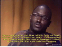 Advice, Animal, and Applebee's: Get yourself together man. Move to Philly. Buy a loft. Start a  noise band. Get six or seven room mates... Eat hummus with  them. Book some gigs. Burn down an Applebee's. Listen to  Animal collective. Start some kinda salsa company.  adultswim.com <p>Sound Advice</p>