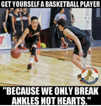 "We're only breaking ankles.: GET YOURSELFA BASKETBALL PLAYER  ""BECAUSE WE ONLY BREAK  ANKLES NOTHEARTS."" We're only breaking ankles."