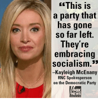 "On ""America's Newsroom,"" RNC spokesperson Kayleigh McEnany slammed the Democrats and House Democratic Leader Nancy Pelosi.: GEThis  is  a party that  has gone  so far left  They're  embracing  socialism.""  Kayleigh McEnany  RNC Spokesperson  on the Democratic Party  FOX  NEWS  ha n n On ""America's Newsroom,"" RNC spokesperson Kayleigh McEnany slammed the Democrats and House Democratic Leader Nancy Pelosi."