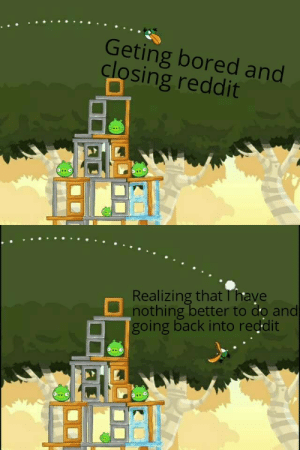 Bored, Reddit, and Irl: Geting bored and  closing reddit  Realizing that  nothing better to do and  going back into reddit  'have Me_irl