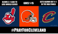 3 1 Lead: GETS BLOWN OUT 4-1  BLOWS 3-1 LEAD TO  GOES 1-15  IN THE NBA FINALS  LOSE WORLD SERIES  @NFL MEMES  #PRAY FORCLEVELAND