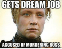 Bad Luck Brienne Game of Thrones Memes: GETS DREAM JOB  ACCUSED OF MURDERING BOSS Bad Luck Brienne Game of Thrones Memes