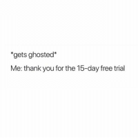 Didn't want to subscribe anyway 👋🏻: *gets ghosted*  Me: thank you for the 15-day free trial Didn't want to subscribe anyway 👋🏻