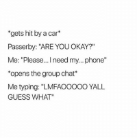 """Tim: I'll help u with homework anytime just ask <3 Me: *asks for help* Tim: gtg...: *gets hit by a car*  Passerby: """"ARE YOU OKAY?""""  Me: """"Please... I need my... phone""""  *opens the group chat*  Me typing: """"LMFAOOOoo YALL  GUESS WHAT"""" Tim: I'll help u with homework anytime just ask <3 Me: *asks for help* Tim: gtg..."""