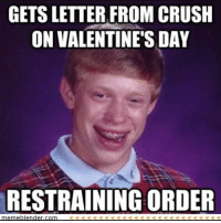 BACK AT IT AGAIN WITH THE BAD LUCK BRIAN!-🐼: GETS LETTER FROM CRUSH  ON VALENTINE'S DAY  RESTRAINING ORDER BACK AT IT AGAIN WITH THE BAD LUCK BRIAN!-🐼