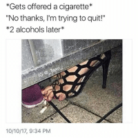 """The Dab, Dank, and Dating: *Gets offered a cigarette*  """"No thanks, I'm trying to quit!""""  *2 alcohols later*  10/10/17, 9:34 PM Tag someone that's trying to quit.. - - *follow @_taxo_ * - - follow4follow funny funnyAF tinder bumble fuckboy ex dating relateable wcw meme memes comedy likes pettyaf nochill itslit dank dabs dankmemes triggered followme drunk f4f melaniatrump yeezyboost khloekardashian"""