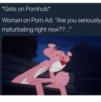 Memes, Pornhub, and Pink: *Gets on Pornhub*  Woman on Porn Ad: Are you seriously  maturbating right now?? Pink Panther memes are classic, can I get an appraisal? via /r/MemeEconomy https://ift.tt/2w1himl