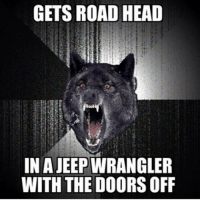 Vulgar but this has been submitted by ten different people! Meme creator speak up: GETS ROAD HEAD  INAJEEPWRANGLER  WITH THE DOORS OFF Vulgar but this has been submitted by ten different people! Meme creator speak up