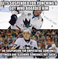 Memes, 🤖, and Versus: GETS SUSPENDED FOR PUNCHING A  GUY WHO BOARDED HIM  NO SUSPENSION FOR AMPUTATING SOMEONES  FINGERANDSLASHINGSOMEONES NUTSACK Michael Haley versus Crosby. Gotta love the consistency in the NHL these days